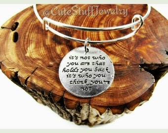 It's Not Who You Are That Holds You Back, Inspirational Bracelet, Inspirational Bangle, Handmade Inspirational Jewelry, Boho Trendy Gift