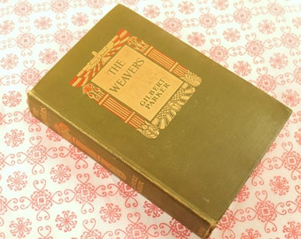 The Weavers - 1907 - Antique Book - Gilbert Parker - England - Egypt - Illustrated - Old Book - First Edition