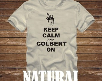 KEEP CALM and COLBERT On T-Shirt - funny Stephen Colbert report john stewart daily show chive steven tshirt - 448