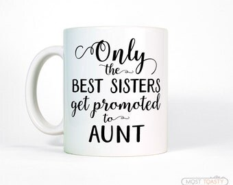 New Aunt Gift Only The Best Sisters Get Promoted To Aunt Coffee Mug-Sister Gift-Pregnancy Reveal-Baby Announcement Aunt Coffee Cup-Aunt Mug