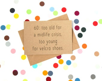 Funny 60th Birthday card 60: too old for a mid-life crisis, too young for velcro shoes