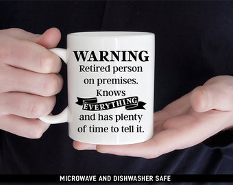 Coffee Mug Funny Retirement Coffee Mug - Warning Retired Person on Premesis. Knows EVERYTHING and Has Plenty of Time to Tell It