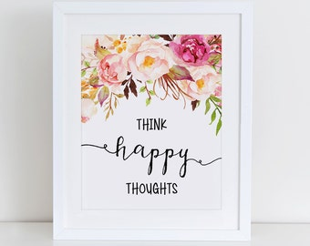 Think Happy Thoughts Art Print, Inspirational Art Print, Instant Download, Nursery Art Print, Motivational Print