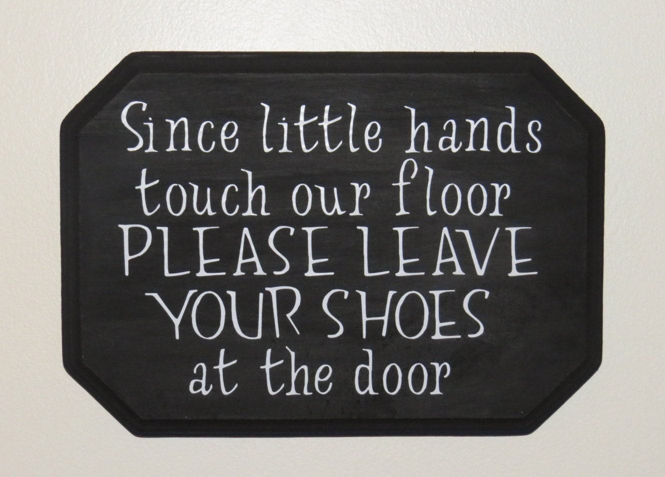 Shoes Off At The Door Since Little Hands Touch Our Floor Please Leave Your Shoes At