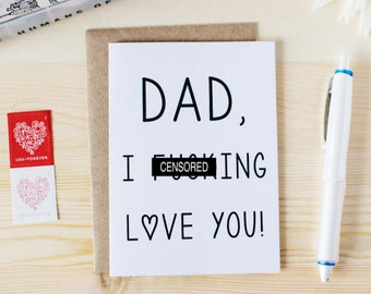 Funny Father's Day Card - Dad, I F-ing Love You! - Dad Birthday Card. Dad Just Because Card.