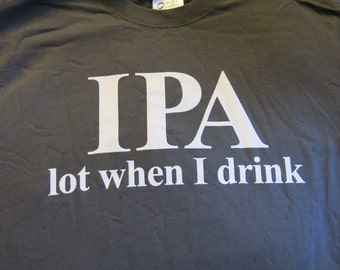 """T-Shirts """"IPA lot when I drink"""" Beer Jokes- in Charcoal"""