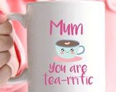 Mum you are tea-rrific mug, super cute message for your mum.