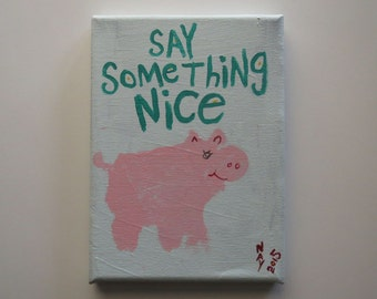 Pink Pig Say Something Nice - Original Word Art Canvas Quote Folk Painting
