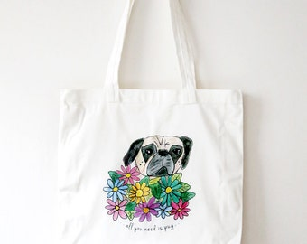 SALE - All You Need is Pug Tote Bag - Floral Tote Bag - Pug Bag - Book Bag - Grocery Tote - Gift for Her - Gift for Dog Lovers - Christmas