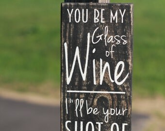 you be my glass of wine sign, wood shelf sitter, kitchen sign, farmhouse sign, reclaimed wood sign, farmhouse wood sign