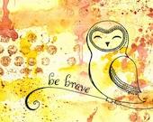 Be Brave 4x6 Art Print