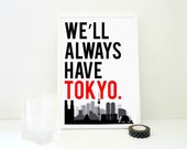 We'll Always Have Tokyo - Japan Travel Geography Print Skyline Typography Wall Art