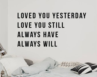 Loved you yesterday love you still always have always will Wall Quote, Large Love Quote Wall Letters Typography Wall Decal WAL-2327
