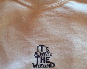 it's always the weekend logo tee