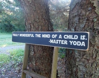 Truly Wonderful The Mind Of A Child Is Star Wars Sign