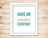 Have An Adventure Everyday, Instant Download, Printable, Wall Art, Home Decor, Typography Art, Digital Art