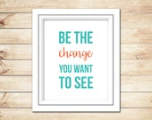 Instant Download - Be the Change Printable Quote, Digital Wall Art, Motivational Poster