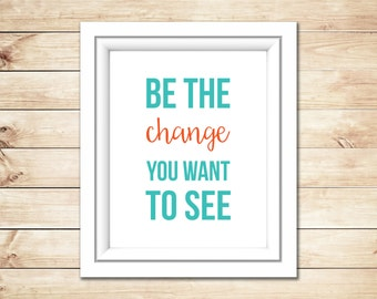 Instant Download - Be the Change Printable Quote, DIY Graduation Gift, Digital Wall Art, Motivational Poster