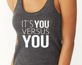 It's YOU versus YOU! Featherweight Running Workout shirt. Running Tank