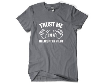 Helicopter Pilot Shirt-Trust Me I'm A Helicopter Pilot Gift for Him or Her Men Womens T Shirt