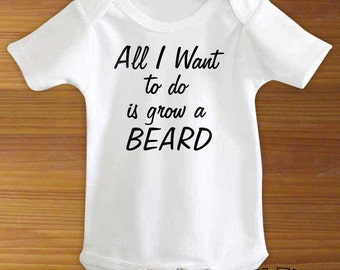 All I Want To Do Is Grow A Beard Baby Bodysuit One Piece or Toddler Shirt