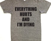 Everything Hurts and I'm Dying American Apparel Track Tee Womens & Unisex Sizes