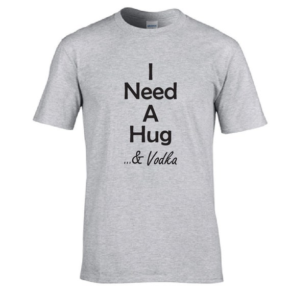 Funny T Shirt I Need A Hug And Vodka Funny By