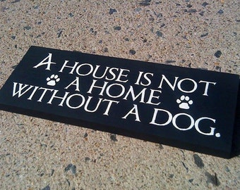 A House is Not a Home Without a Dog. - Wooden Sign - Reclaimed Wood