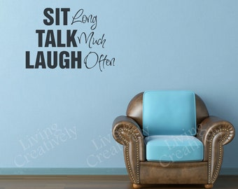 Vinyl Wall Decal - Sit, Talk, Laugh - Many Color Choices