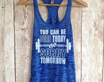 You Can Be Sore Today or Sorry Tomorrow Workout Burnout Tank Top. Workout Tank Top. Fitness Tank Top. Gym Tank Top. GYM Workout Shirt