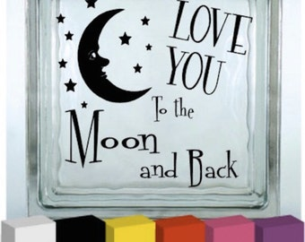 Love You to the Moon and Back Vinyl Glass Block Decal / Sticker/ Graphic