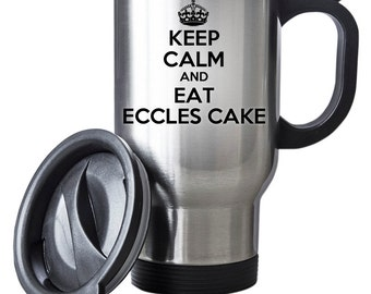 Keep Calm And Eat Eccles Cake Travel Mug Thermal Stainless Steel Gift Birthday Fruit