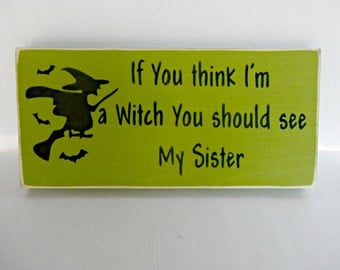 If You think I'm a Witch You Should See My Sister Halloween sign, Halloween decoration,Witch wall hanging,Halloween Witch sign