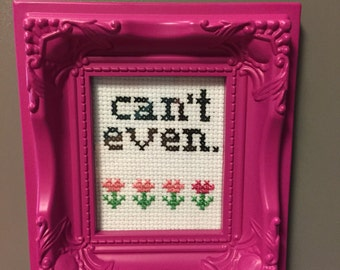 can't even. - Completed Cross Stitch Art in Magnetic Ornate Frame