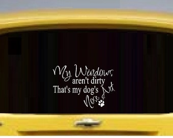 My Windows aren't Dirty, That's my dogs Nose Art  - Wall or Window Decals