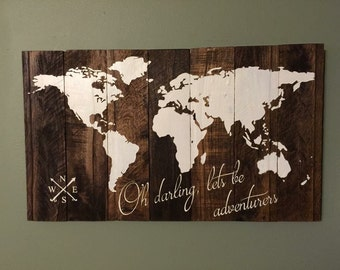 World Map, Oh darling, lets be adventurers, Rustic wood map 24x38