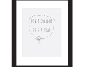 Inspirational quote print 'Don't grow up it's a trap'