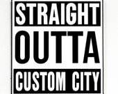 "Straight Outta ""Custom City"" Wall Sign"