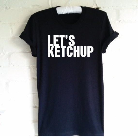 Let's Ketchup T-Shirt. Funny T-Shirt. Unisex T-Shirt. Ketchup Shirt. Friendship Tee. Let's Catch up