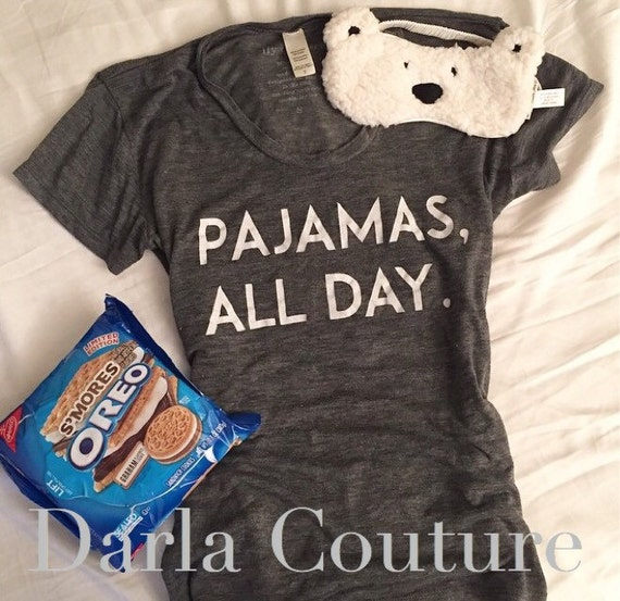 Pajamas All Day T Shirt By Darlascouture On Etsy