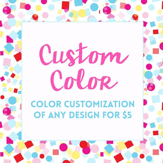 Cheap Design Changes That Have: Custom Color Changes To Existing Design Add-on By CasaConfetti