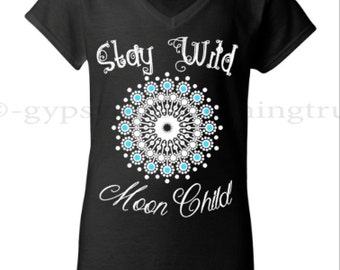 Hippie T Shirt - Boho T-Shirt - Gypsy T Shirt - Stay Wild Moon Child - Graphic T Shirt - Gypsy Style Shirt - Boho Fashion - Gypsy Junk