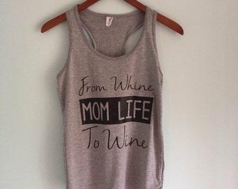 Mom life tank, wine mom, Whine to Wine tank, Mother's Day, wine tank, mom life shirt, womens tank top, ladies tank top