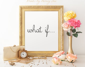 What If Print, 8x10 Print, Inspirational Quote, What If, Motivational Quote, Quote Print, Wall Art, Wall Decor, Home Decor, Inspiration