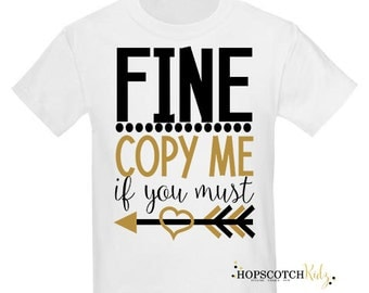 Fine Copy Me If You Must Girls T Shirt