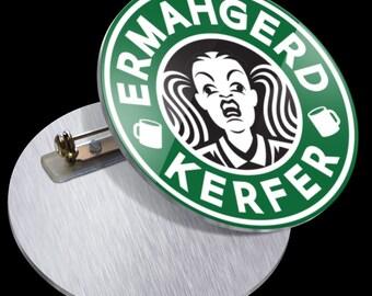 Ermahgerd Kerfer PN1007 Ermahgerd Meme Starbucks Coffee Parody Coffee Mug Funny Pins Buttons