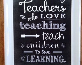 "Teachers who love teaching teach children to love learning, 8""x10"" printable, instant download, chalkboard, gift, appreciation, class decor"