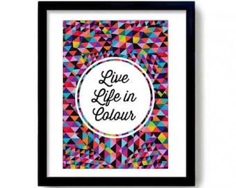 Colorful Geo Print, Live Life In Colour Geometric Triangle Print, geometric Wall Art