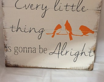 "Every little thing is gonna be alright 14""h x 16w hand-painted WOOD sign"