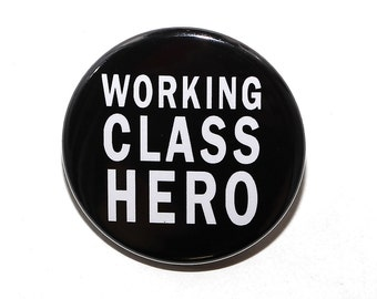 Working Class Hero - Pinback Button Badge 1 1/2 inch 1.5 - Magnet Keychain or Flatback